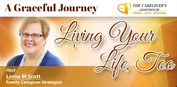Living Your Life, Too - A Graceful Journey Ep 02 - Tenacious Living Network