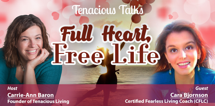 Full Heart, Free Life - Tenacious Talks Ep 34 - Tenacious Living Network