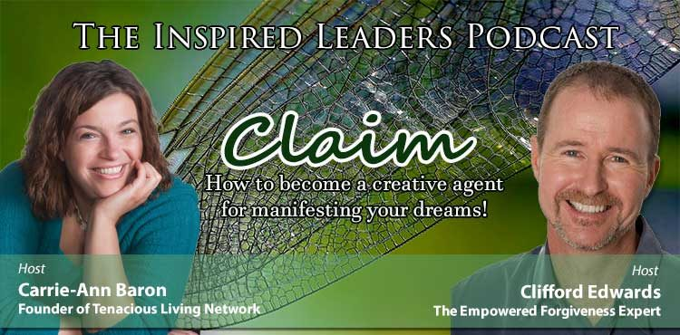 Claim - The Inspired Leaders Podcast Ep 03 - Tenacious Living Network