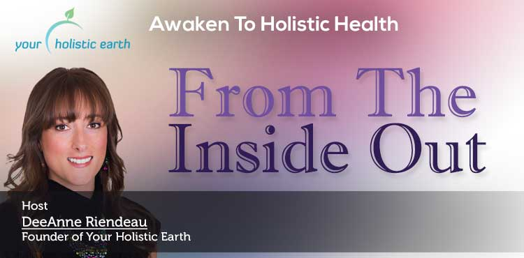 From The Inside Out - Awaken To Holistic Health Ep 08 - Tenacious Living Network Holistic & Alternative Wellness Podcasts Blog Cover