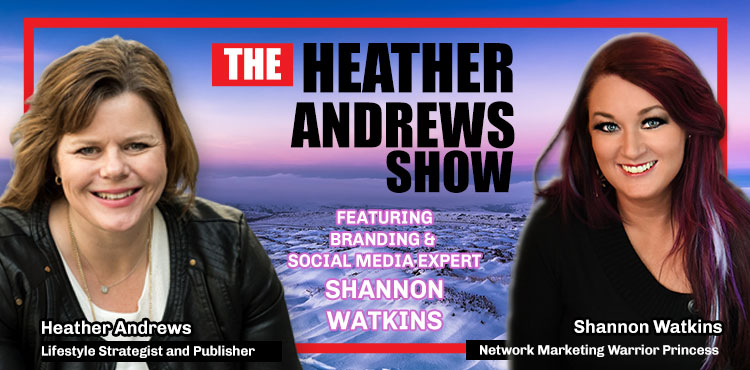 Shannon Watkins - Ep 21 - The Heather Andrews Show - Tenacious Living Network - Blog Cover with Shannon Watkins