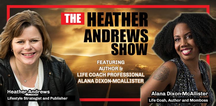 Alana Dixon-McAllister - The Heather Andrews Show Ep 18 - Tenacious Living Network - Blog Cover
