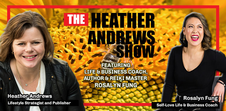 Rosalyn Fung - The Heather Andrews Ep 22 - Tenacious Living Network - Blog Cover